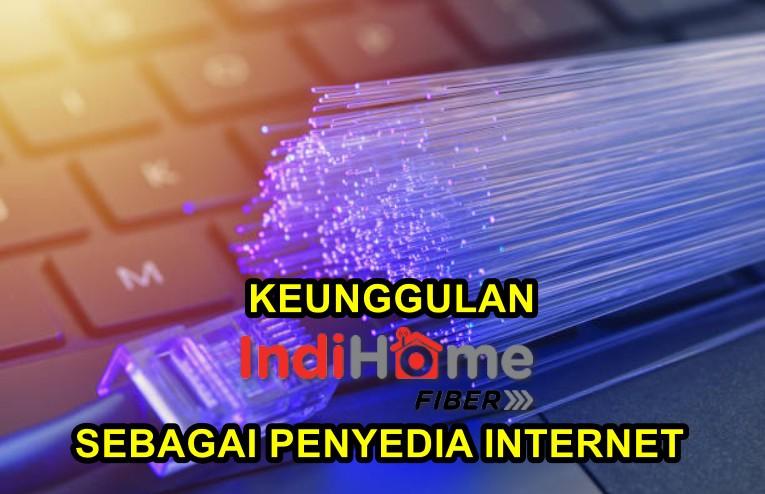 Keunggulan IndiHome Sebagai Penyedia Internet