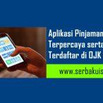 Aplikasi Pinjaman Online Terpercaya serta Resmi Terdaftar di OJK