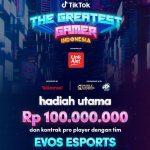 Tiktok The Greatest Gamer Berhadiah 100 Juta + Kontrak EVOS ESPORTS
