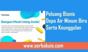 Peluang Bisnis Depo Air Minum Biru dan keunggulan untuk memulai sukses
